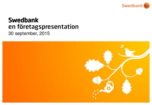 © Swedbank Swedbank en företagspresentation 30 september, 2015