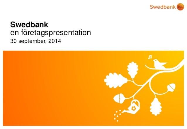 © Swedbank  Swedbank en företagspresentation  30 september, 2014