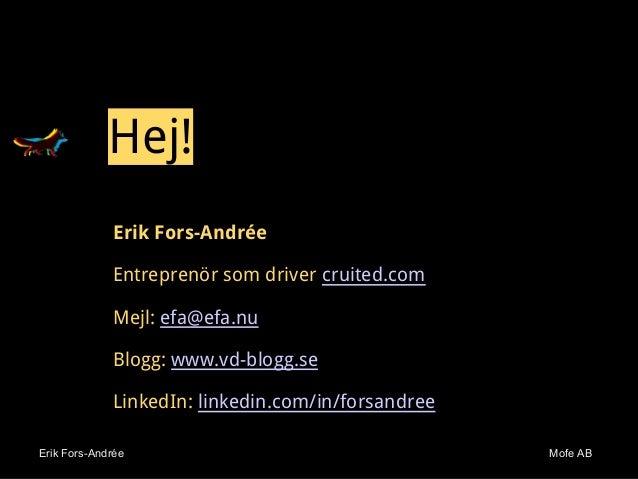 Erik Fors-Andrée Mofe ABErik Fors-Andrée Mofe AB Erik Fors-Andrée Entreprenör som driver cruited.com Mejl: efa@efa.nu Blog...