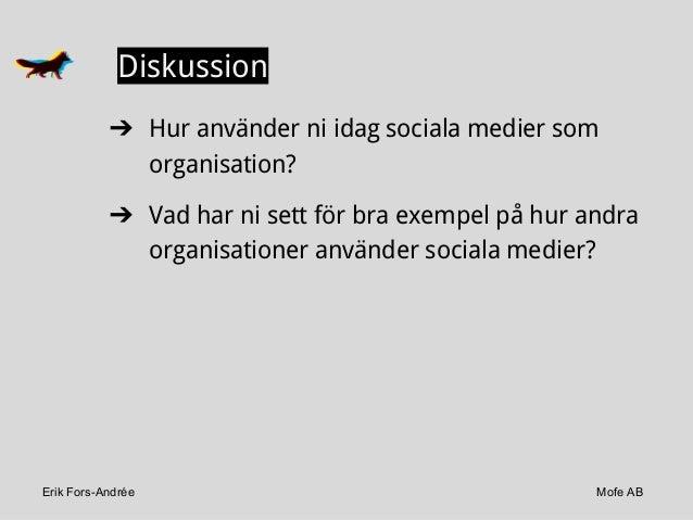 Erik Fors-Andrée Mofe AB Diskussion ➔ Hur använder ni idag sociala medier som organisation? ➔ Vad har ni sett för bra exem...