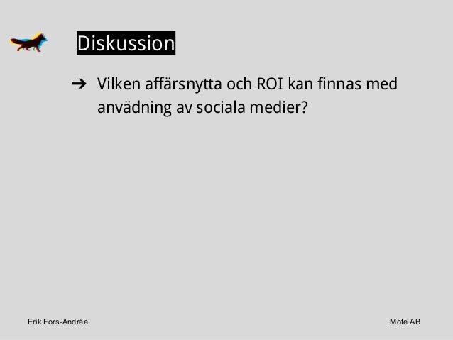 Erik Fors-Andrée Mofe AB Diskussion ➔ Vilken affärsnytta och ROI kan finnas med anvädning av sociala medier?
