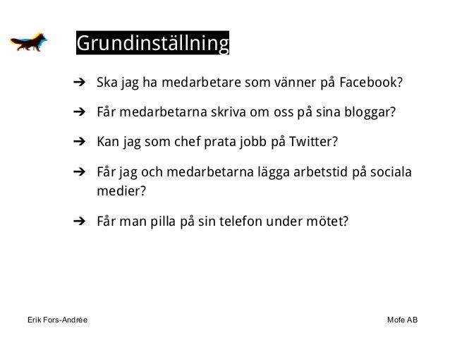 Erik Fors-Andrée Mofe AB Grundinställning ➔ Ska jag ha medarbetare som vänner på Facebook? ➔ Får medarbetarna skriva om os...