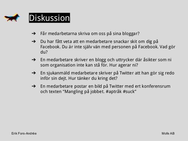 Erik Fors-Andrée Mofe AB ➔ Får medarbetarna skriva om oss på sina bloggar? ➔ Du har fått veta att en medarbetare snackar s...