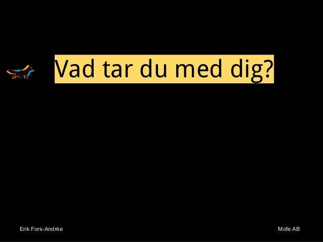 Erik Fors-Andrée Mofe ABErik Fors-Andrée Mofe AB Vad tar du med dig?