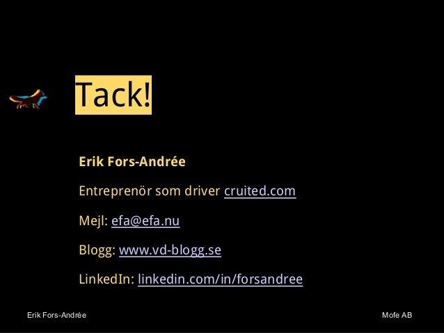 Erik Fors-Andrée Mofe ABErik Fors-Andrée Mofe AB Tack! Erik Fors-Andrée Entreprenör som driver cruited.com Mejl: efa@efa.n...