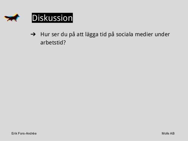 Erik Fors-Andrée Mofe AB Diskussion ➔ Hur ser du på att lägga tid på sociala medier under arbetstid?