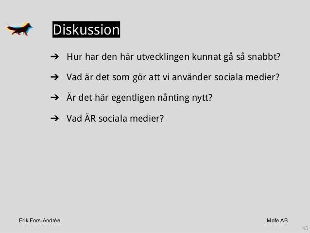 Erik Fors-Andrée Mofe AB Diskussion ➔ Hur har den här utvecklingen kunnat gå så snabbt? ➔ Vad är det som gör att vi använd...