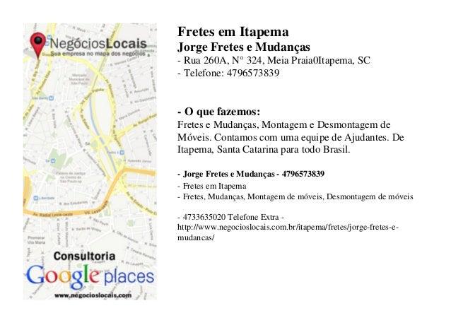 Fretes em ItapemaJorge Fretes e Mudanças- Rua 260A, N° 324, Meia Praia0Itapema, SC- Telefone: 4796573839- O que fazemos:Fr...