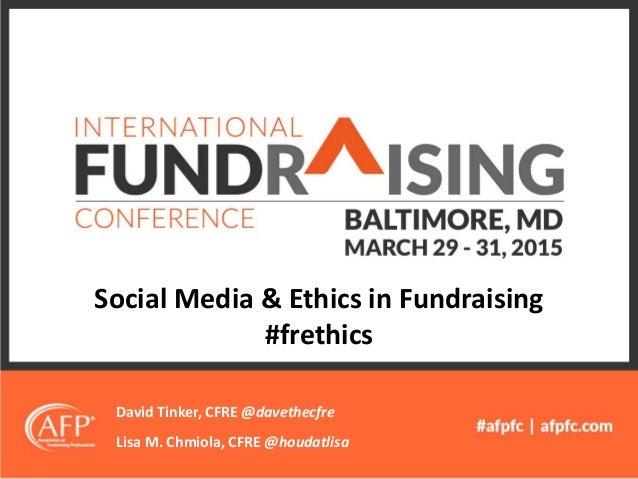 Social Media & Ethics in Fundraising #frethics David Tinker, CFRE @davethecfre Lisa M. Chmiola, CFRE @houdatlisa