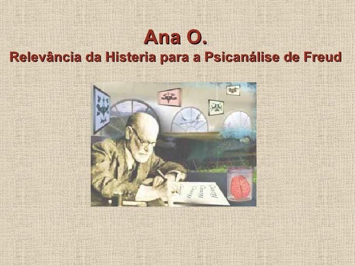 Ana O. Relevância da Histeria para a Psicanálise de Freud