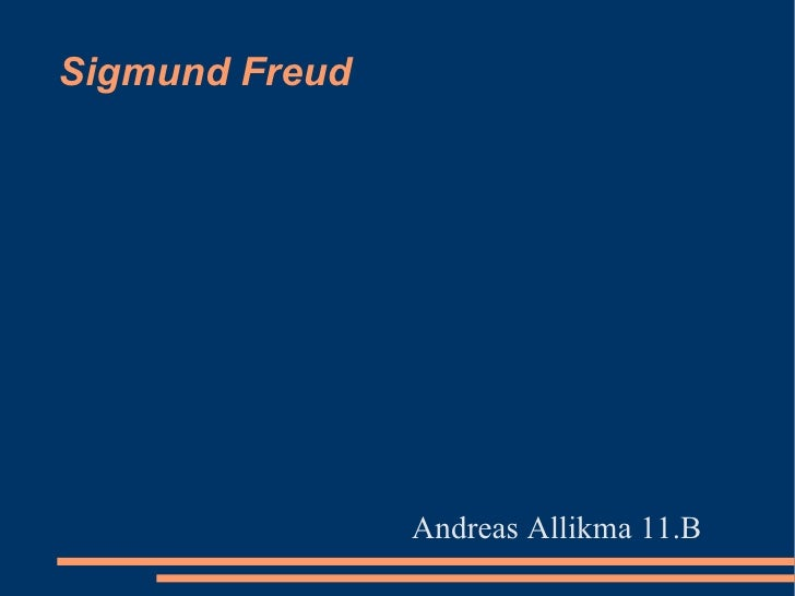 Sigmund Freud <ul><li>Andreas Allikma 11.B </li></ul>