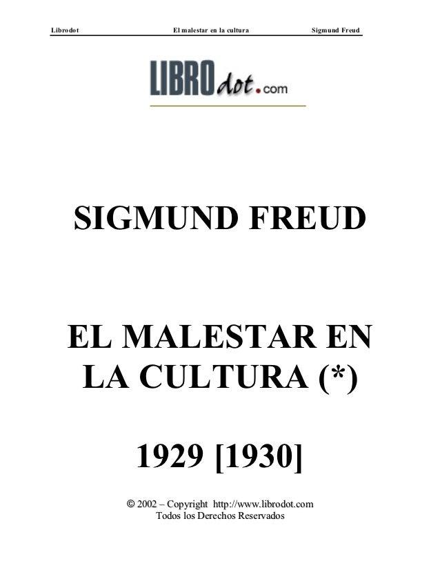 Librodot             El malestar en la cultura      Sigmund Freud      SIGMUND FREUD    EL MALESTAR EN     LA CULTURA (*) ...
