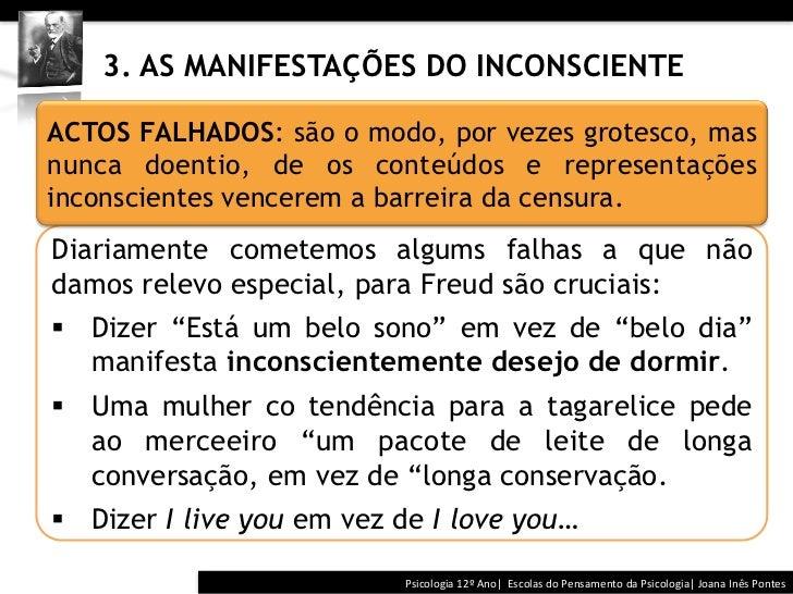 3. AS MANIFESTAÇÕES DO INCONSCIENTEACTOS FALHADOS: são o modo, por vezes grotesco, masnunca doentio, de os cont...