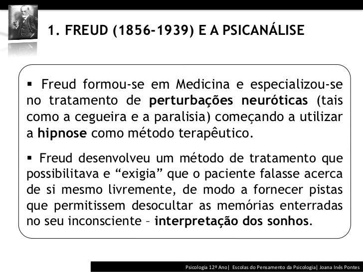 1. FREUD (1856-1939) E A PSICANÁLISE§ Freud formou-se em Medicina e especializou-seno tratamento de perturbaçõ...