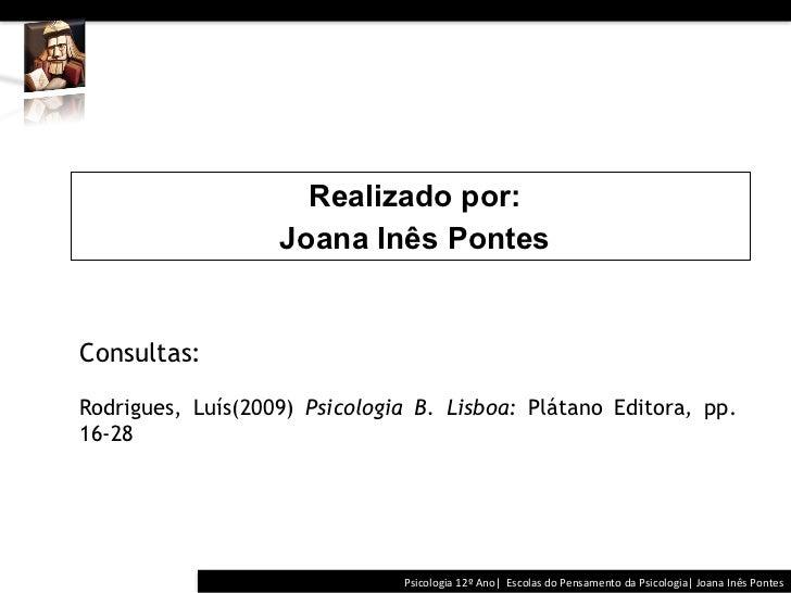 Realizado por:                   Joana Inês PontesConsultas:Rodrigues, Luís(2009) Psicologia B...