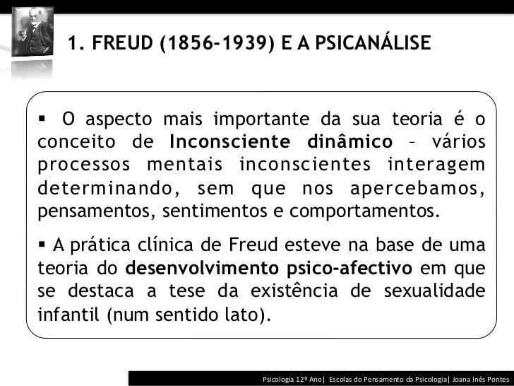 1. FREUD (1856-1939) E A PSICANÁLISE§ O aspecto mais importante da sua teoria é oconceito de Inconsciente dinâ...