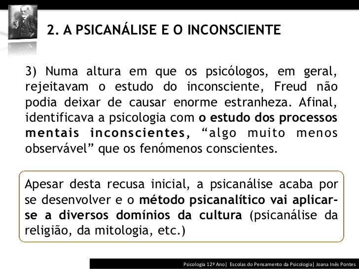 2. A PSICANÁLISE E O INCONSCIENTE3) Numa altura em que os psicólogos, em geral,rejeitavam o estudo do inconscien...