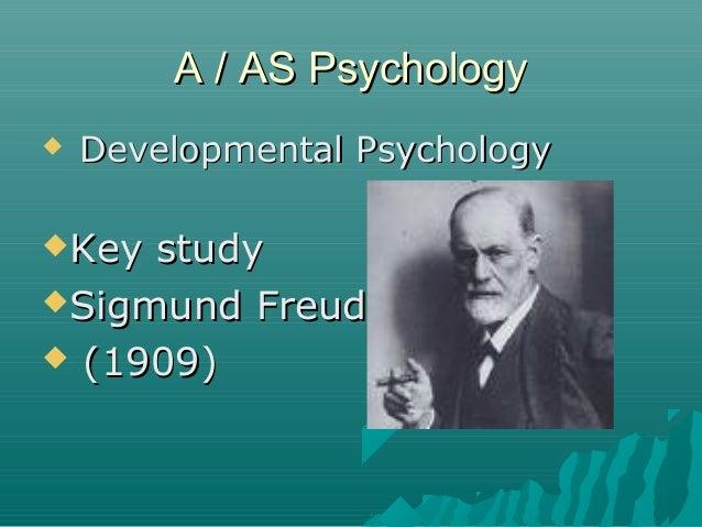 A / AS Psychology   Developmental PsychologyKey studySigmund Freud (1909)