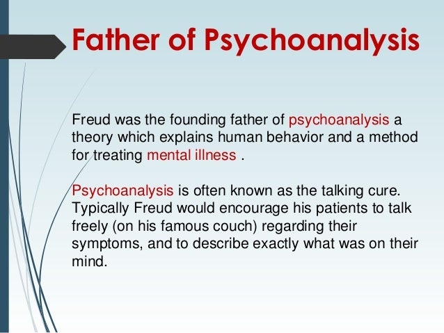 an analysis of the father of psychoanalysis sigmud freud Sigmund freud was an austrian neurologist who became known as the founding father of psychoanalysis in creating psychoanalysis, a clinical method for treating psychopathology through dialogue between a patient and a psychoanalyst, freud developed therapeutic techniques such as the use of free association and discovered transference, establishing its central role in the analytic process.