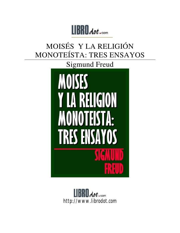 MOISÉS Y LA RELIGIÓNMONOTEÍSTA: TRES ENSAYOS      Sigmund Freud      http://www.librodot.com