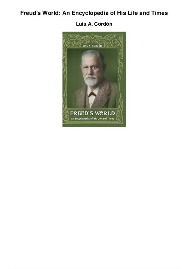 Freud's World: An Encyclopedia of His Life and Times Luis A. Cordón