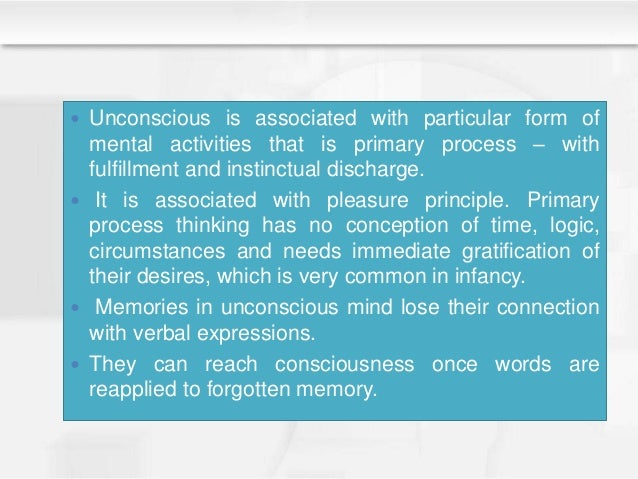  Unconscious is associated with particular form of mental activities that is primary process – with fulfillment and insti...