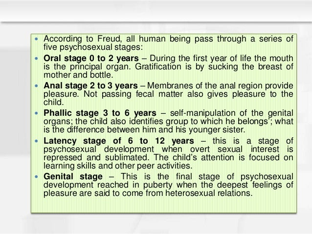  According to Freud, all human being pass through a series of five psychosexual stages:  Oral stage 0 to 2 years – Durin...