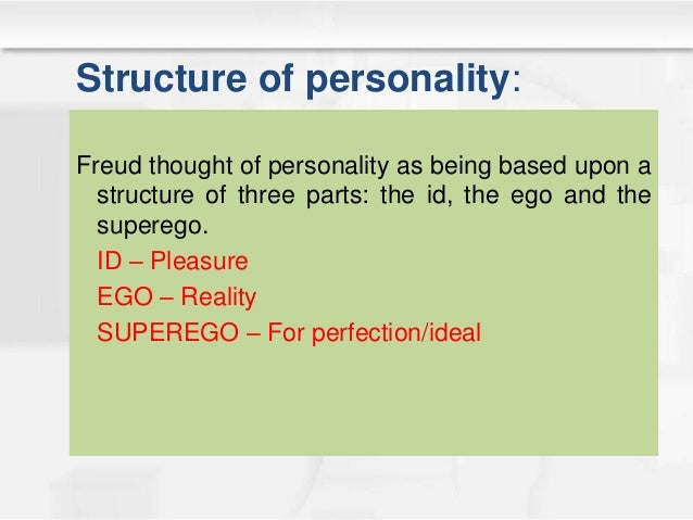 Structure of personality: Freud thought of personality as being based upon a structure of three parts: the id, the ego and...