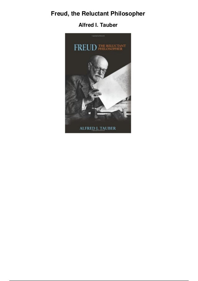 Freud, the Reluctant Philosopher Alfred I. Tauber