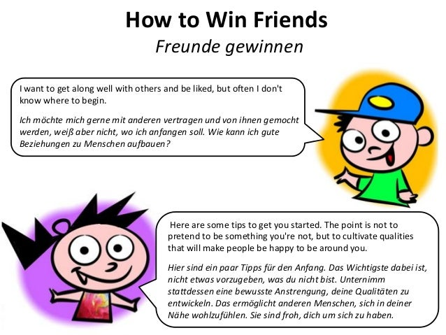 How to Win Friends Freunde gewinnen  Here are some tips to get you started. The point is not to pretend to be something yo...
