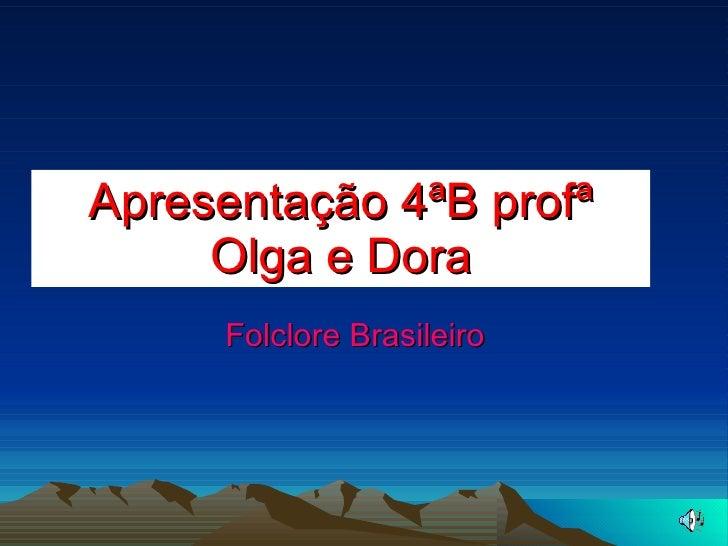 Apresentação 4ªB profª Olga e Dora Folclore Brasileiro
