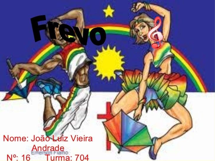Frevo Nome: João Luiz Vieira Andrade Nº: 16  Turma: 704