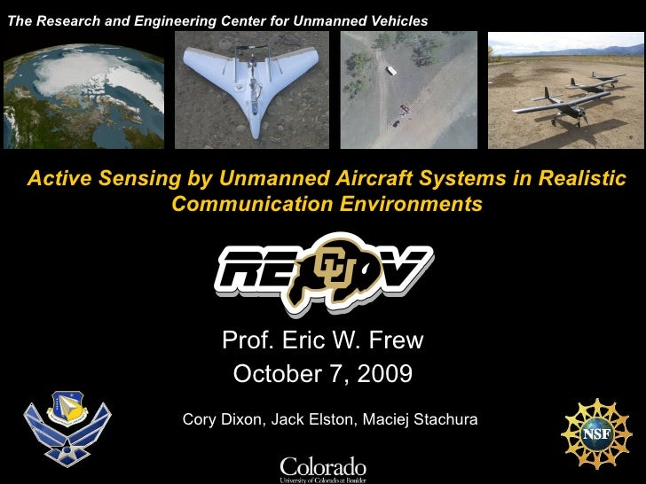 The Research and Engineering Center for Unmanned Vehicles Prof. Eric W. Frew October 7, 2009 Active Sensing by Unmanned Ai...
