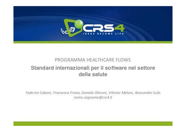 PROGRAMMA HEALTHCARE FLOWS   Standard internazionali per il software nel settore                     della saluteFederico ...