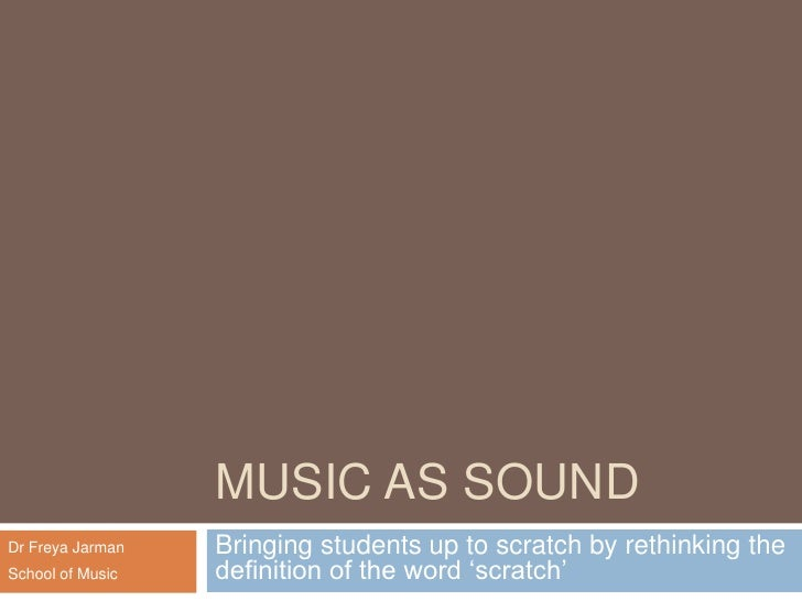 MUSIC AS SOUND<br />Bringing students up to scratch by rethinking the definition of the word 'scratch'<br />Dr Freya Jarma...