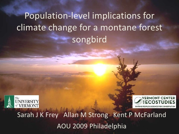 Population-level implications for climate change for a montane forest songbird<br />Sarah J K Frey   Allan M Strong   Kent...