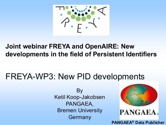 Joint webinar FREYA and OpenAIRE: New developments in the field of Persistent Identifiers FREYA-WP3: New PID developments ...