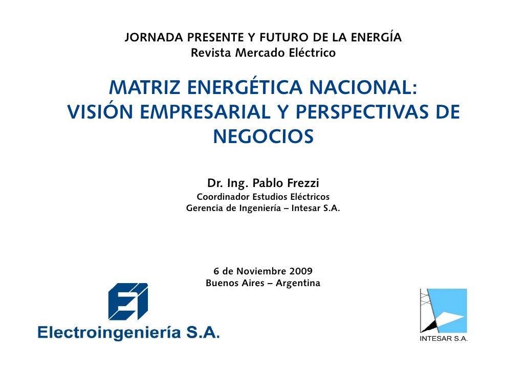 JORNADA PRESENTE Y FUTURO DE LA ENERGÍA               Revista Mercado Eléctrico      MATRIZ ENERGÉTICA NACIONAL           ...