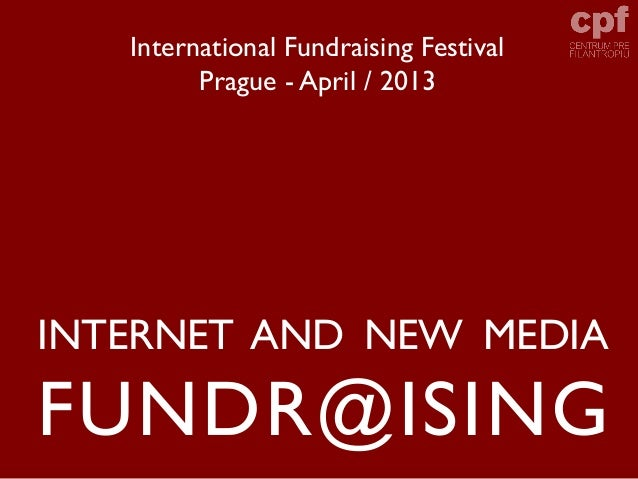 International Fundraising Festival         Prague - April / 2013INTERNET AND NEW MEDIAFUNDR@ISING