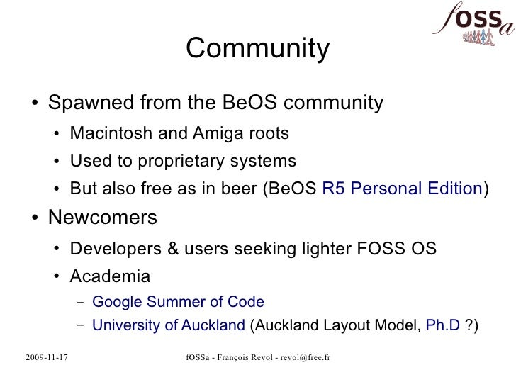Community  ●   Spawned from the BeOS community       ●      Macintosh and Amiga roots       ●      Used to proprietary sys...