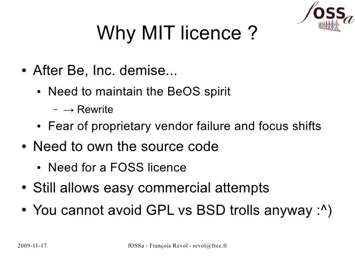 Why MIT licence ?  ●   After Be, Inc. demise...       ●      Need to maintain the BeOS spirit              –   → Rewrite  ...