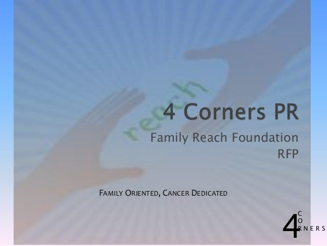 Family Reach Foundation RFP 4 C O R N E R S FAMILY ORIENTED, CANCER DEDICATED