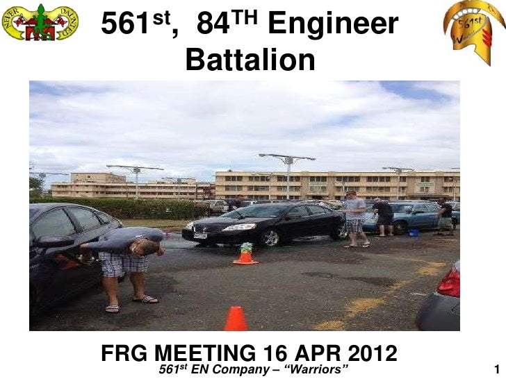 "561st, 84TH Engineer      BattalionFRG MEETING 16 APR 2012    561st EN Company – ""Warriors""   1"