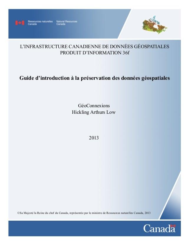 L'INFRASTRUCTURE CANADIENNE DE DONNÉES GÉOSPATIALES PRODUIT D'INFORMATION 36f  Guide d'introduction à la préservation des ...