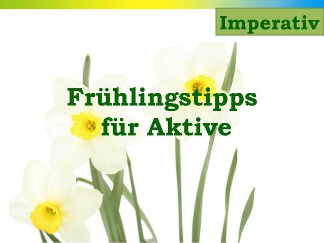 Frühlingstippsfür AktiveImperativ