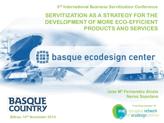 3rd International Business Servitization Conference  SERVITIZATION AS A STRATEGY FOR THE DEVELOPMENT OF MORE ECO-EFFICIENT...