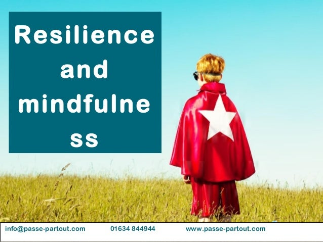 Resilience and mindfulne ss info@passe-partout.com 01634 844944 www.passe-partout.com