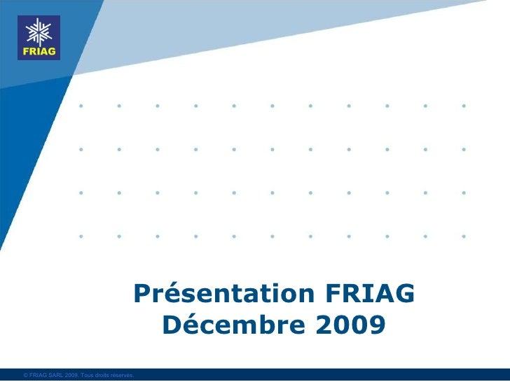 Présentation FRIAG Décembre 2009