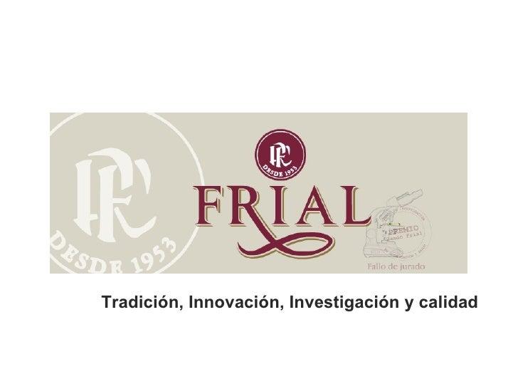 Tradición, Innovación, Investigación y calidad