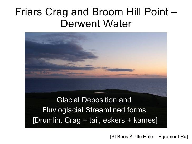 Friars Crag and Broom Hill Point –           Derwent Water               Glacial Deposition and       Fluvioglacial Stream...